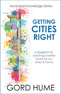 Getting Cities Right - Gord Hume 2017